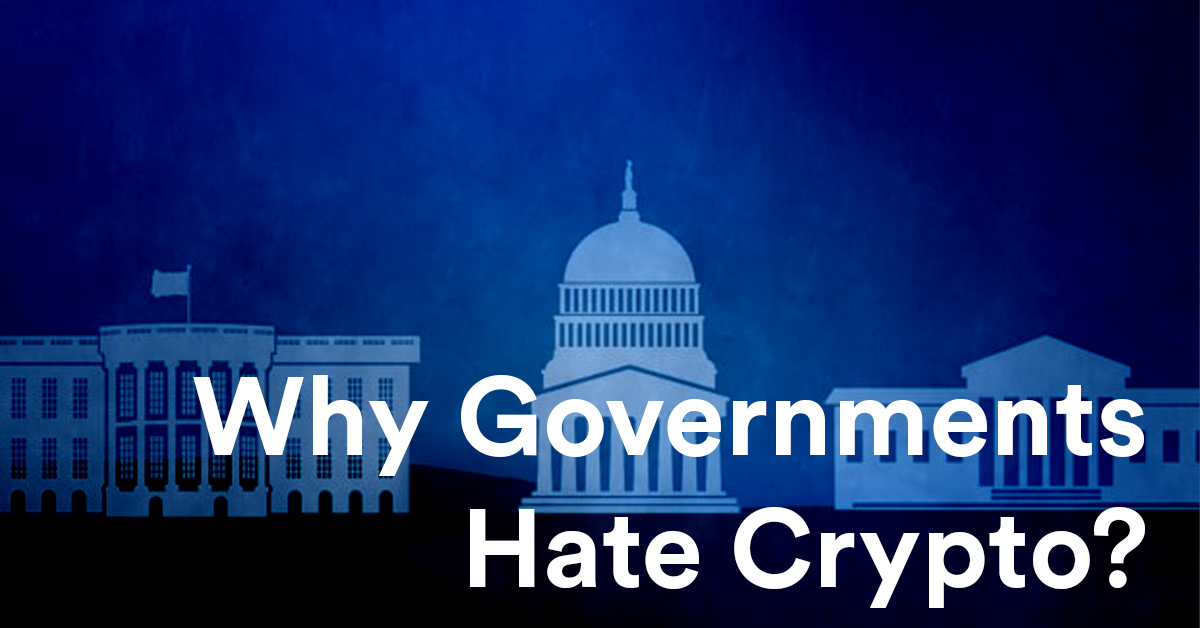 Why Do Governments Hate Cryptocurrencies Like Bitcoin?